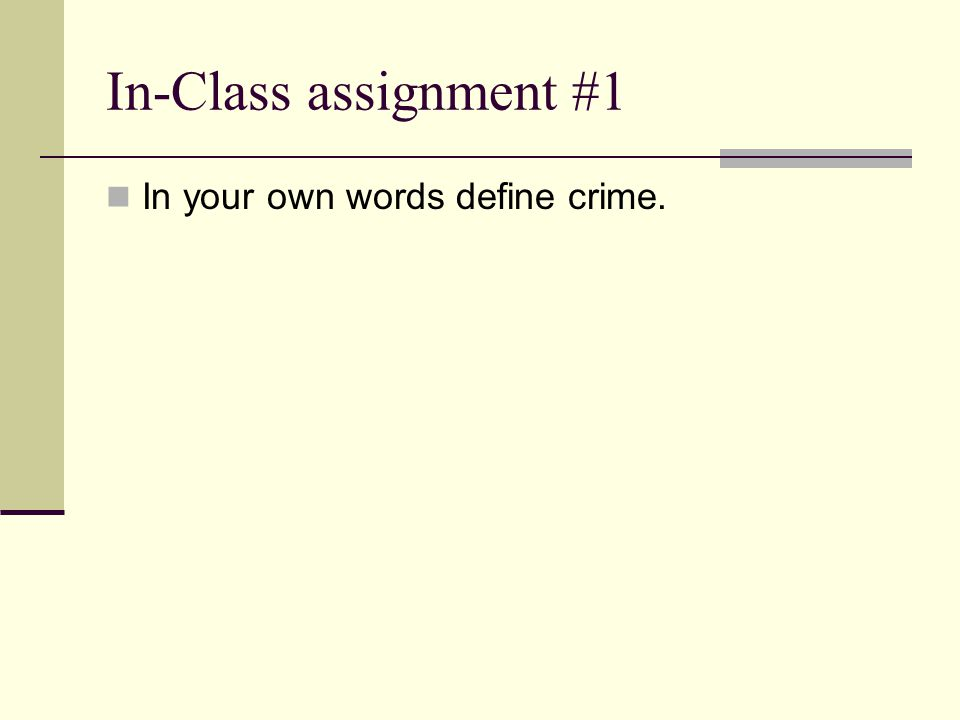 In-Class assignment #1 In your own words define crime.