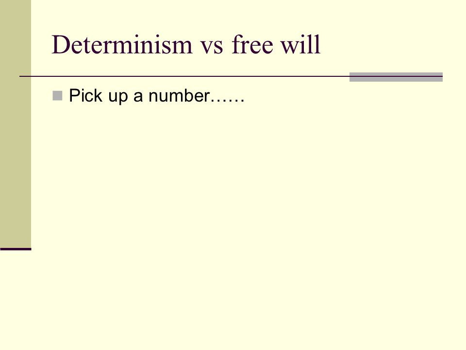 Determinism vs free will Pick up a number……