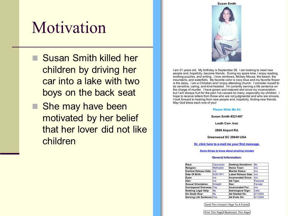 Motivation Susan Smith killed her children by driving her car into a lake with two boys on the back seat She may have been motivated by her belief that her lover did not like children