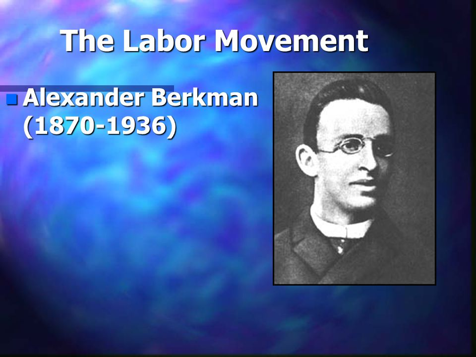The Labor Movement n Alexander Berkman (1870-1936)
