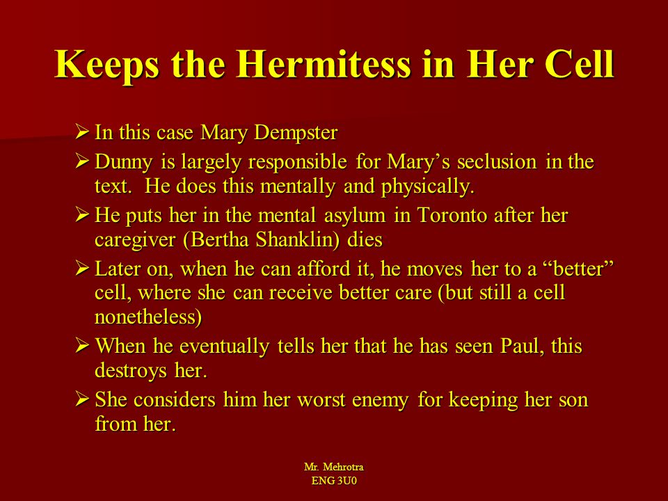 Mr. Mehrotra ENG 3U0 Keeps the Hermitess in Her Cell  In this case Mary Dempster  Dunny is largely responsible for Mary's seclusion in the text. He