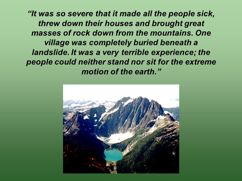 """It was so severe that it made all the people sick, threw down their houses and brought great masses of rock down from the mountains. One village was"