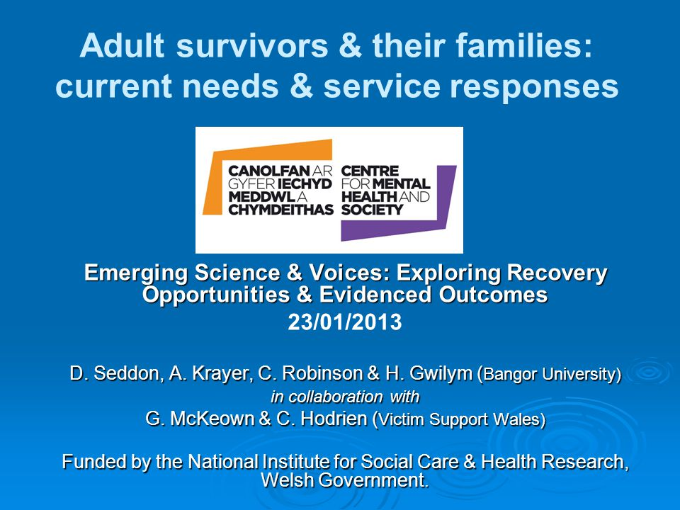 Adult survivors & their families: current needs & service responses Emerging Science & Voices: Exploring Recovery Opportunities & Evidenced Outcomes 2