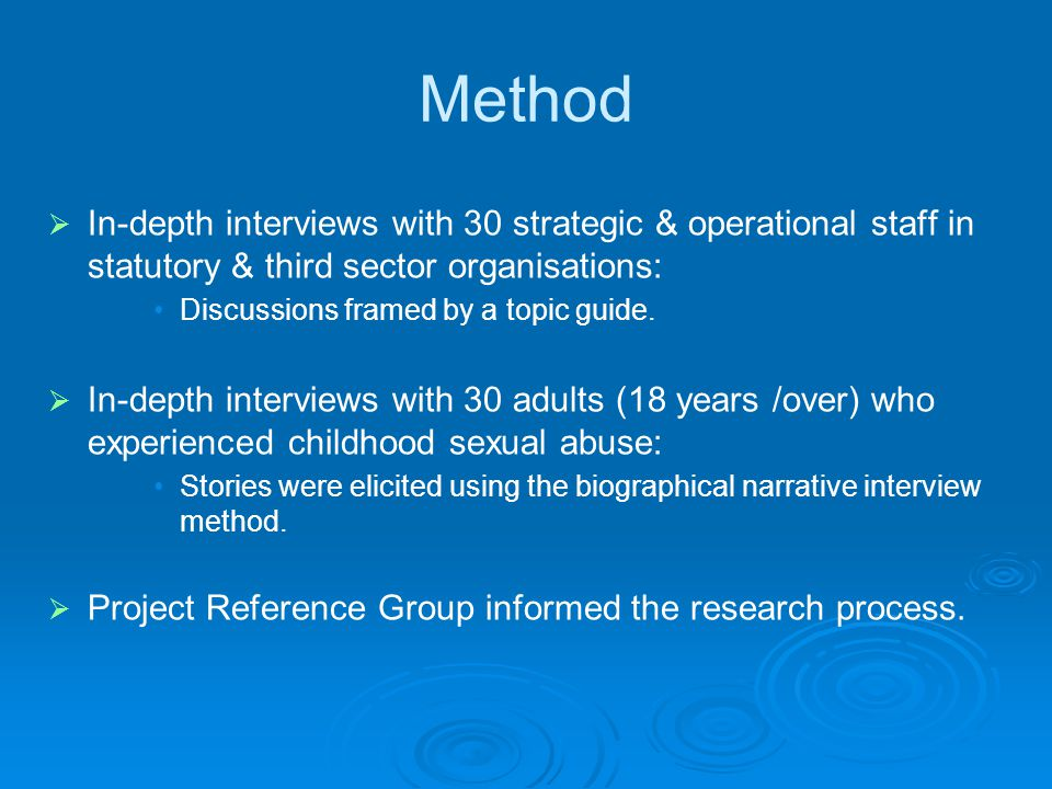 Method   In-depth interviews with 30 strategic & operational staff in statutory & third sector organisations: Discussions framed by a topic guide. 