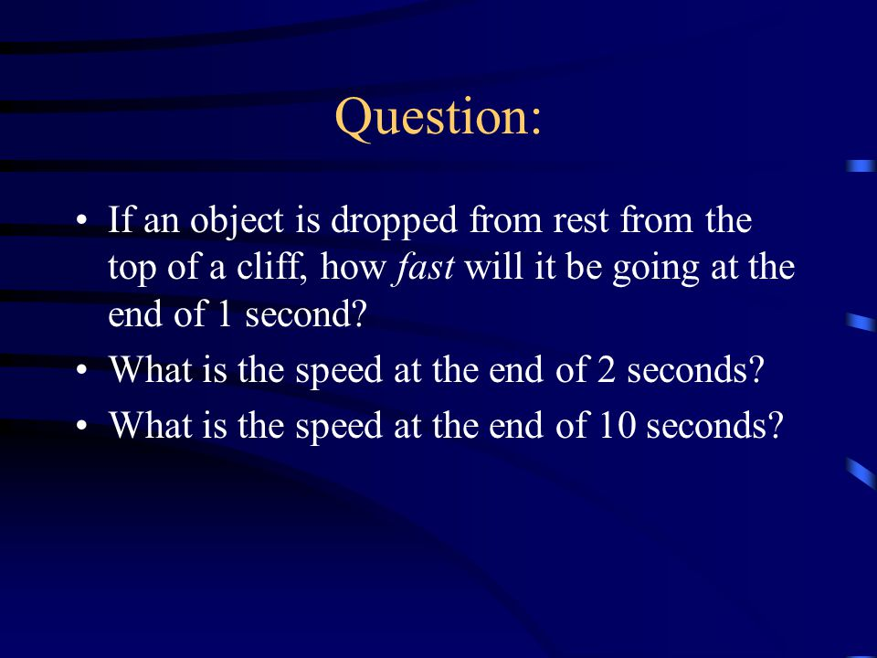 Free Fall: How Fast Does an object dropped from your hand accelerate.