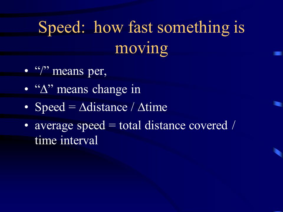 Motion in one dimension  motion is relative , or depends on your frame of reference  rate is a quantity divided by time