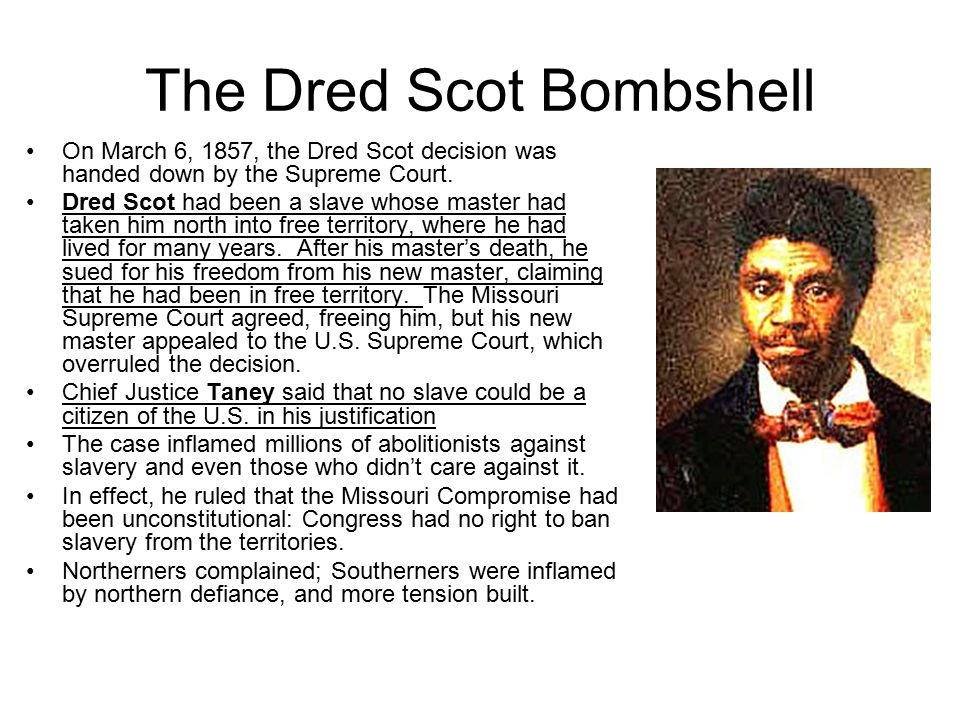 The Dred Scot Bombshell On March 6, 1857, the Dred Scot decision was handed down by the Supreme Court.