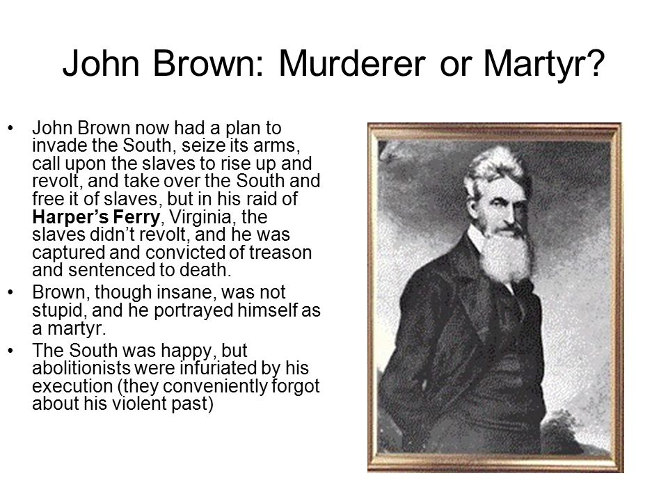 John Brown: Murderer or Martyr.