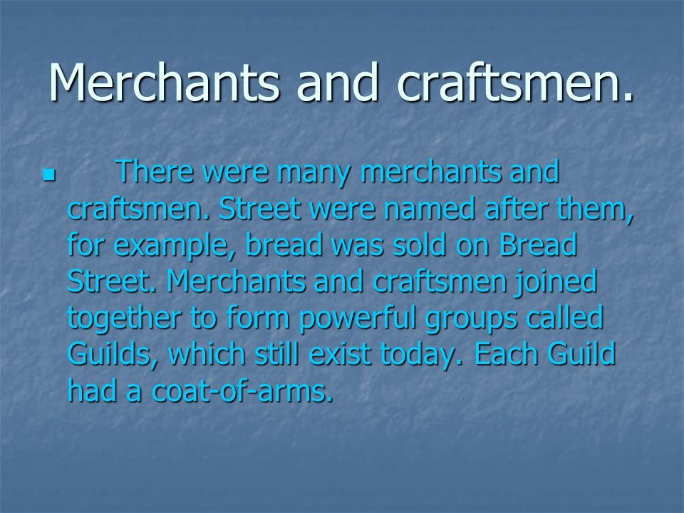 Merchants and craftsmen. There were many merchants and craftsmen.
