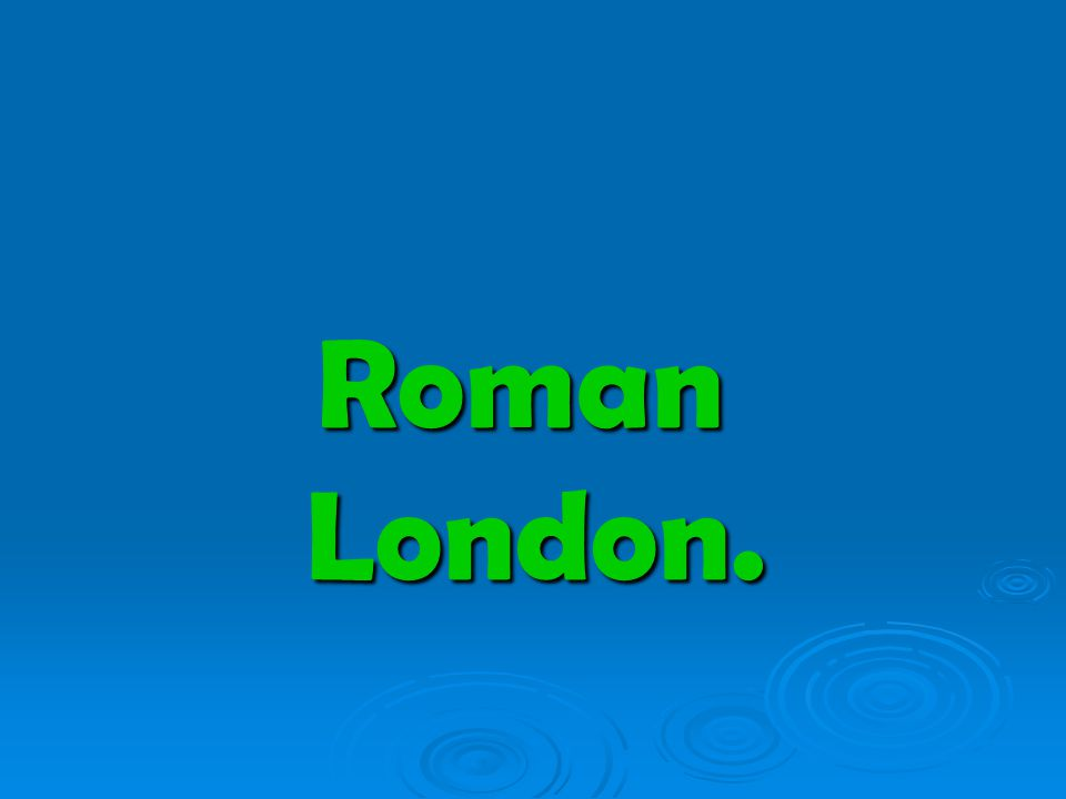 Roman London.