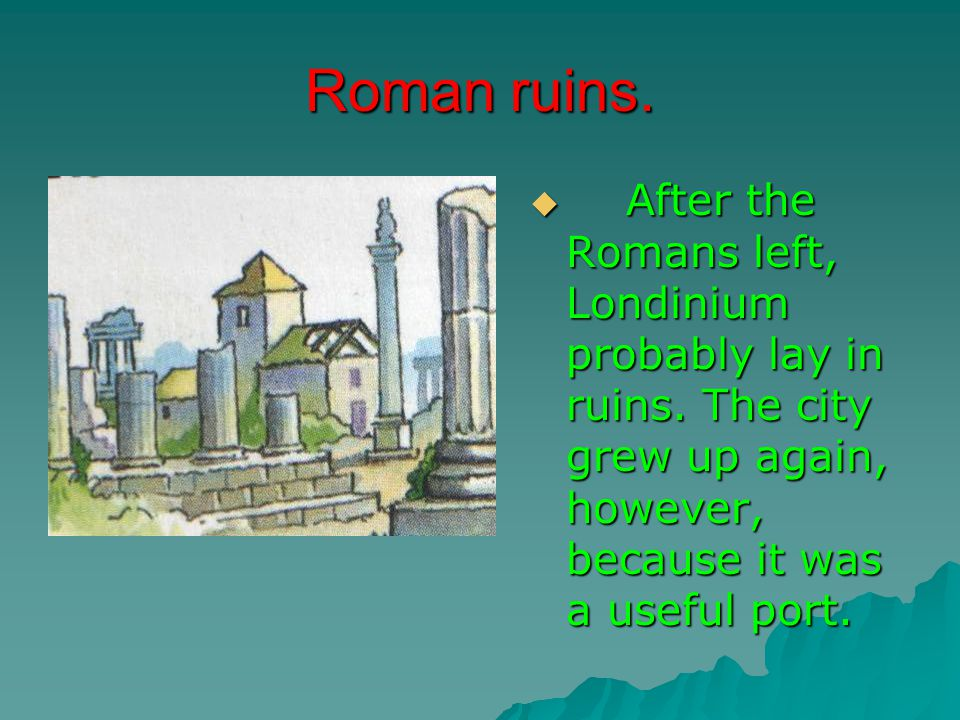 Roman ruins.  After the Romans left, Londinium probably lay in ruins.