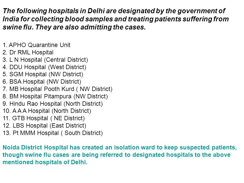 The following hospitals in Delhi are designated by the government of India for collecting blood samples and treating patients suffering from swine flu.