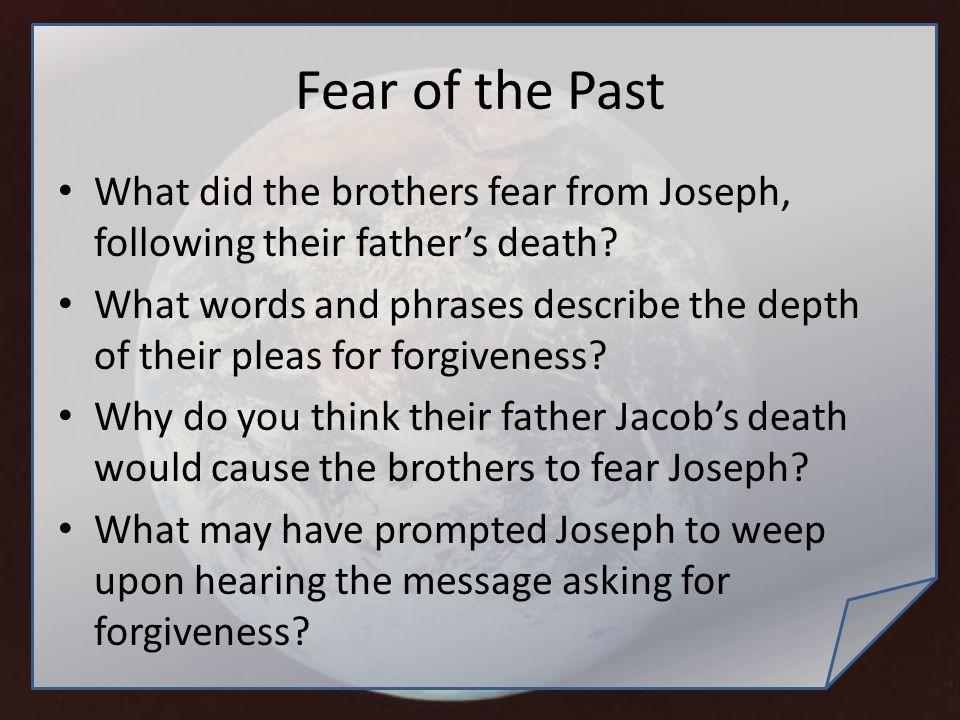 Fear of the Past What did the brothers fear from Joseph, following their father's death? What words and phrases describe the depth of their pleas for
