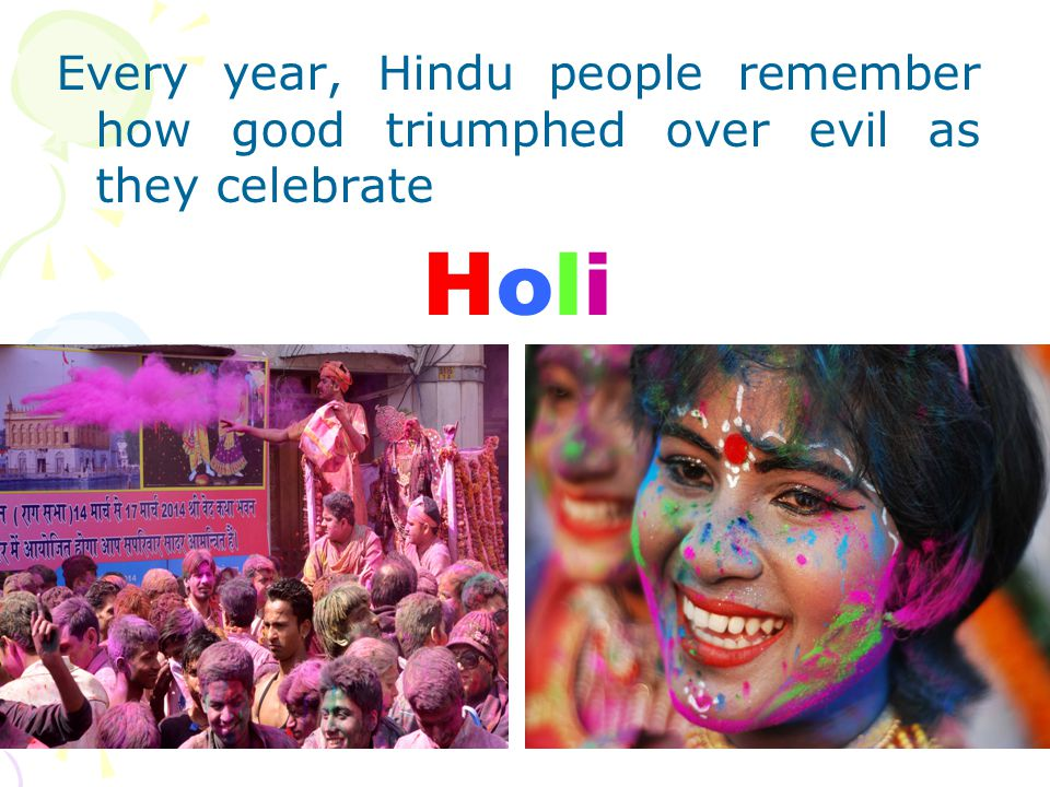 Every year, Hindu people remember how good triumphed over evil as they celebrate Holi