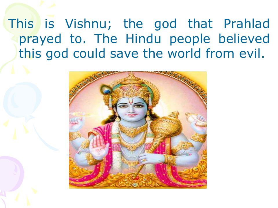 This is Vishnu; the god that Prahlad prayed to. The Hindu people believed this god could save the world from evil.