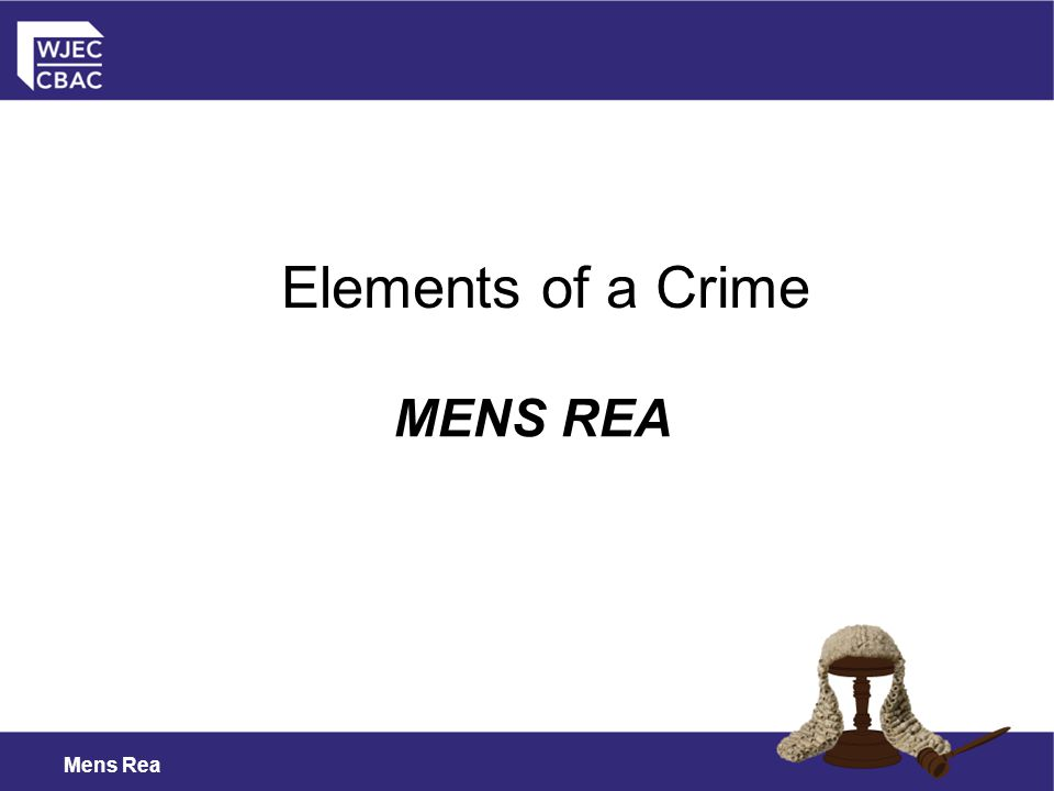 Mens Rea Elements of a Crime MENS REA