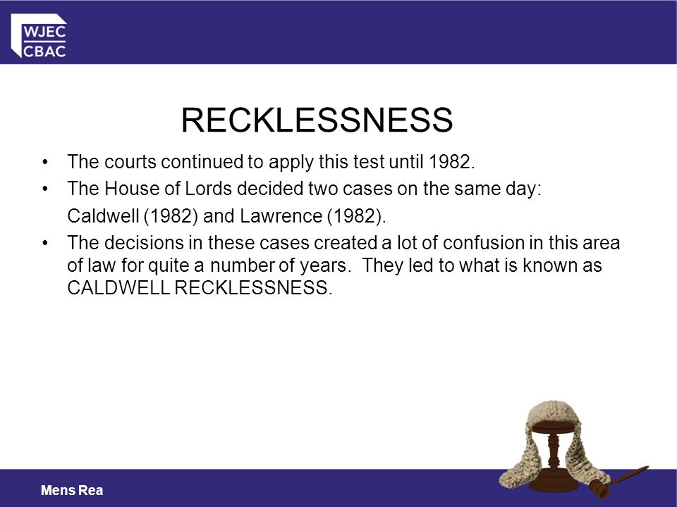 Mens Rea The courts continued to apply this test until 1982.