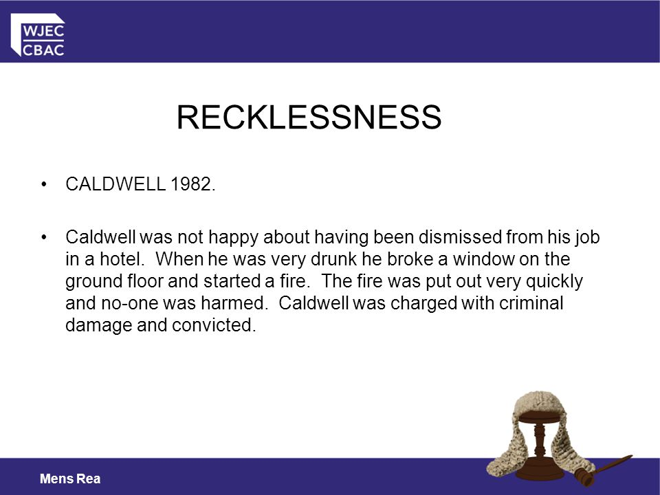 Mens Rea CALDWELL 1982.Caldwell was not happy about having been dismissed from his job in a hotel.
