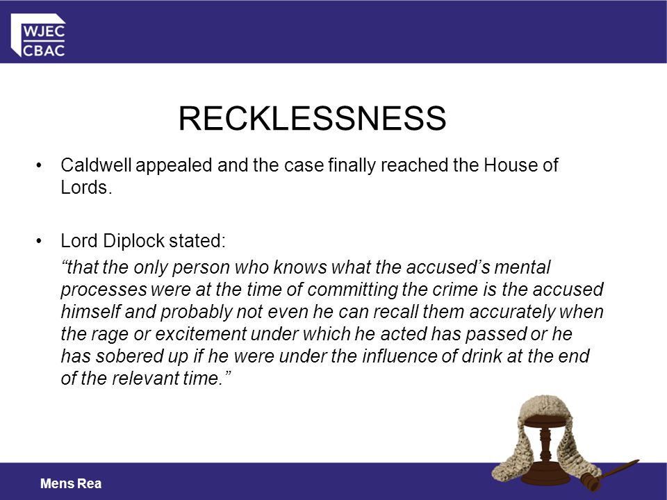 Mens Rea Caldwell appealed and the case finally reached the House of Lords.