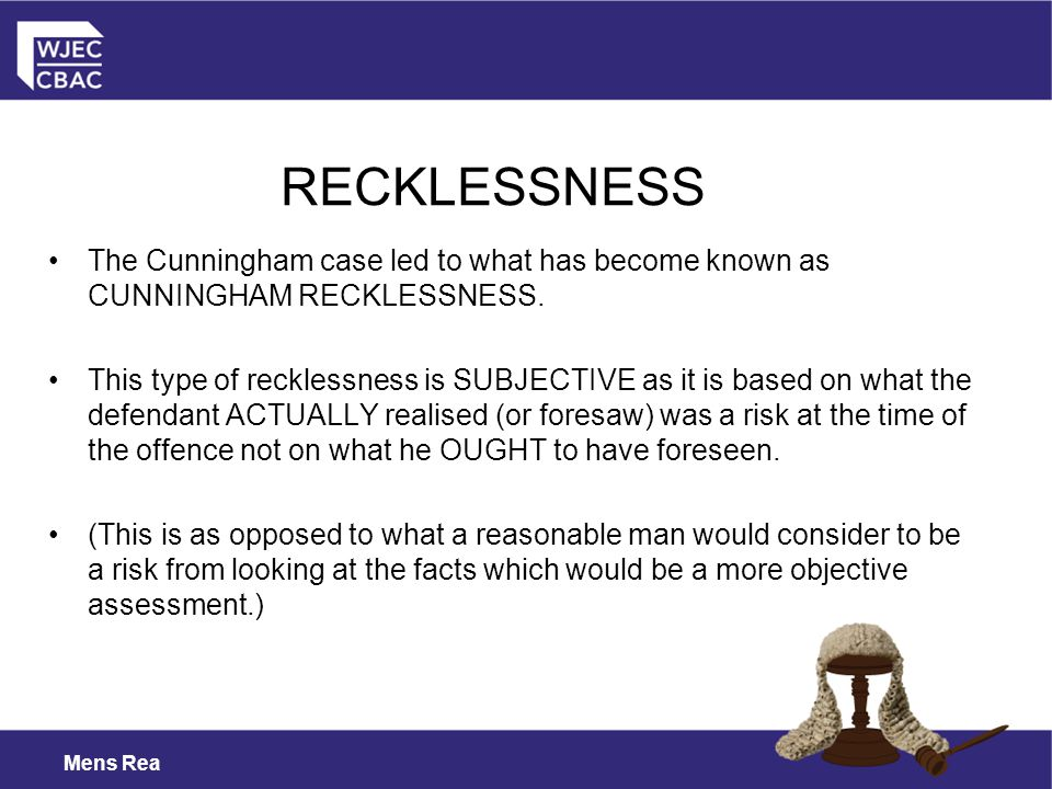 Mens Rea The Cunningham case led to what has become known as CUNNINGHAM RECKLESSNESS.