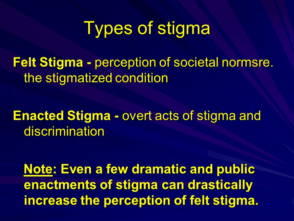 Types of stigma Felt Stigma - perception of societal normsre.