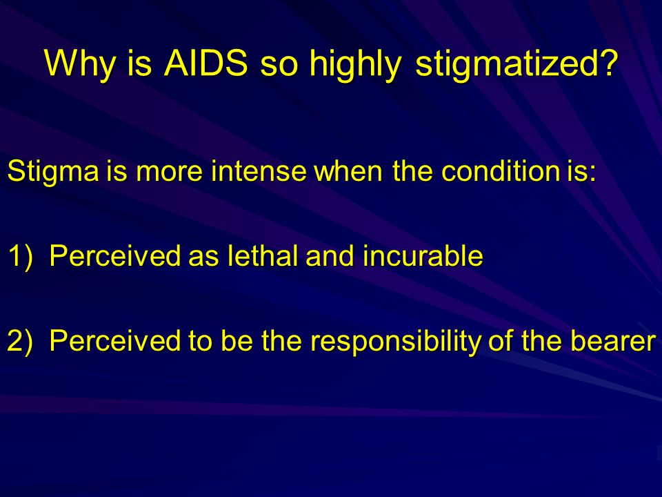Why is AIDS so highly stigmatized.