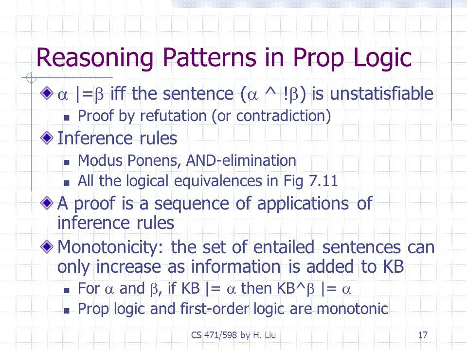 CS 471/598 by H. Liu17 Reasoning Patterns in Prop Logic  |=  iff the sentence (  ^ .