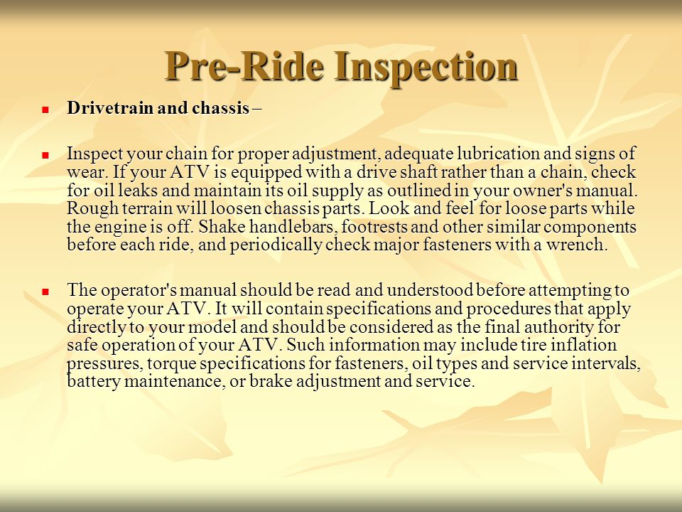 Pre-Ride Inspection Drivetrain and chassis – Drivetrain and chassis – Inspect your chain for proper adjustment, adequate lubrication and signs of wear.
