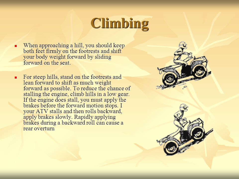 Climbing When approaching a hill, you should keep both feet firmly on the footrests and shift your body weight forward by sliding forward on the seat.