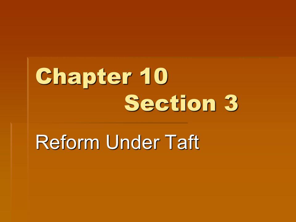 Chapter 10 Section 3 Reform Under Taft