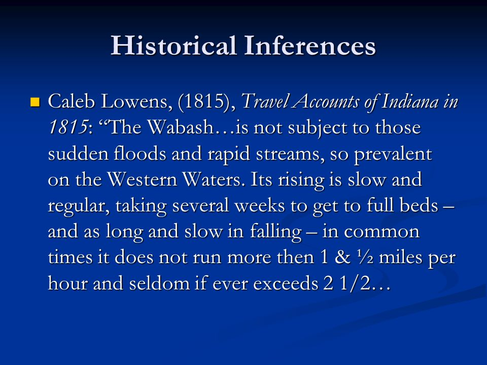 Historical Inferences Caleb Lowens, (1815), Travel Accounts of Indiana in 1815: The Wabash…is not subject to those sudden floods and rapid streams, so prevalent on the Western Waters.