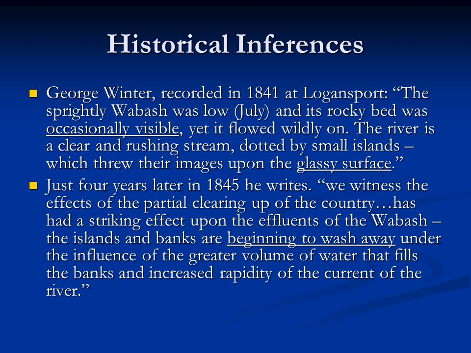 Historical Inferences George Winter, recorded in 1841 at Logansport: The sprightly Wabash was low (July) and its rocky bed was occasionally visible, yet it flowed wildly on.