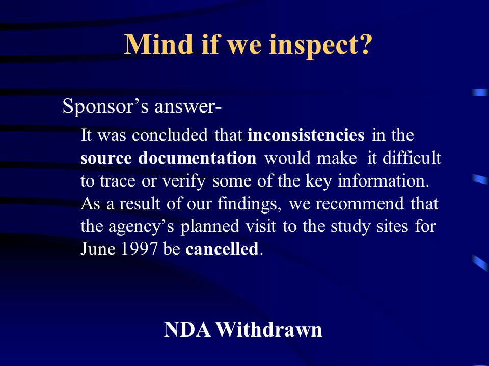 Mind if we inspect? Sponsor's answer- It was concluded that inconsistencies in the source documentation would make it difficult to trace or verify som