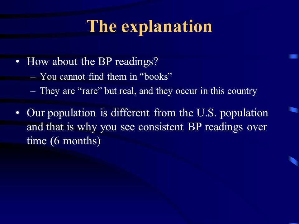 """The explanation How about the BP readings? –You cannot find them in """"books"""" –They are """"rare"""" but real, and they occur in this country Our population i"""