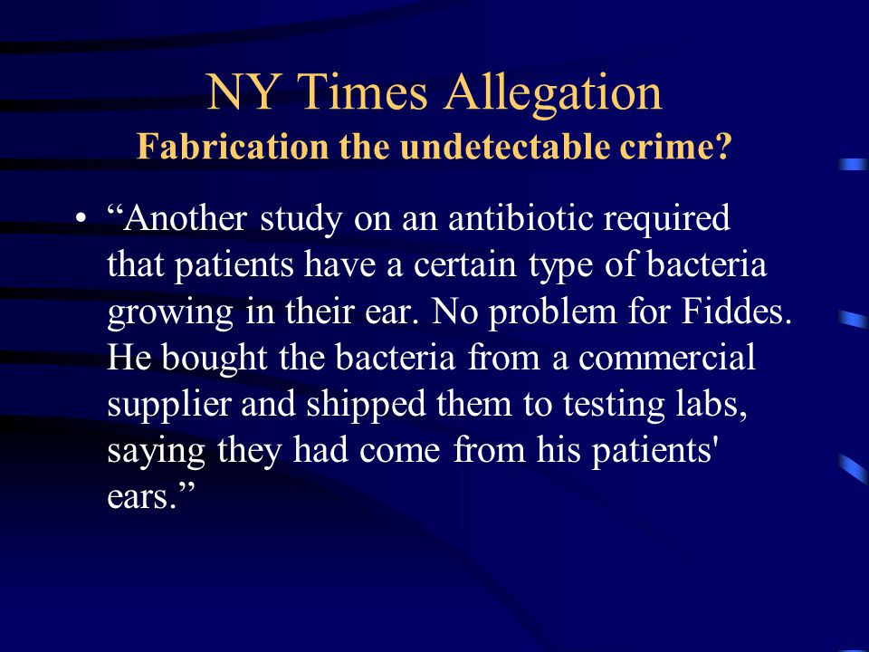 """NY Times Allegation Fabrication the undetectable crime? """"Another study on an antibiotic required that patients have a certain type of bacteria growing"""