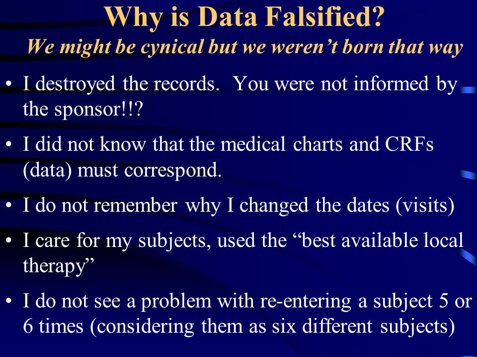 Why is Data Falsified? We might be cynical but we weren't born that way I destroyed the records. You were not informed by the sponsor!!? I did not kno