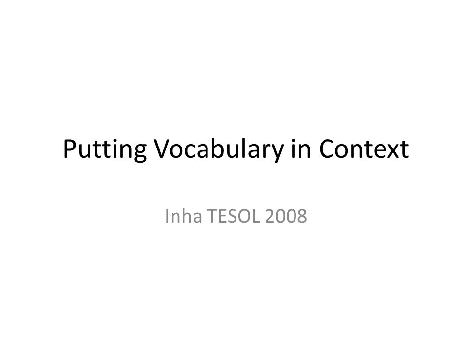 Putting Vocabulary in Context Inha TESOL 2008