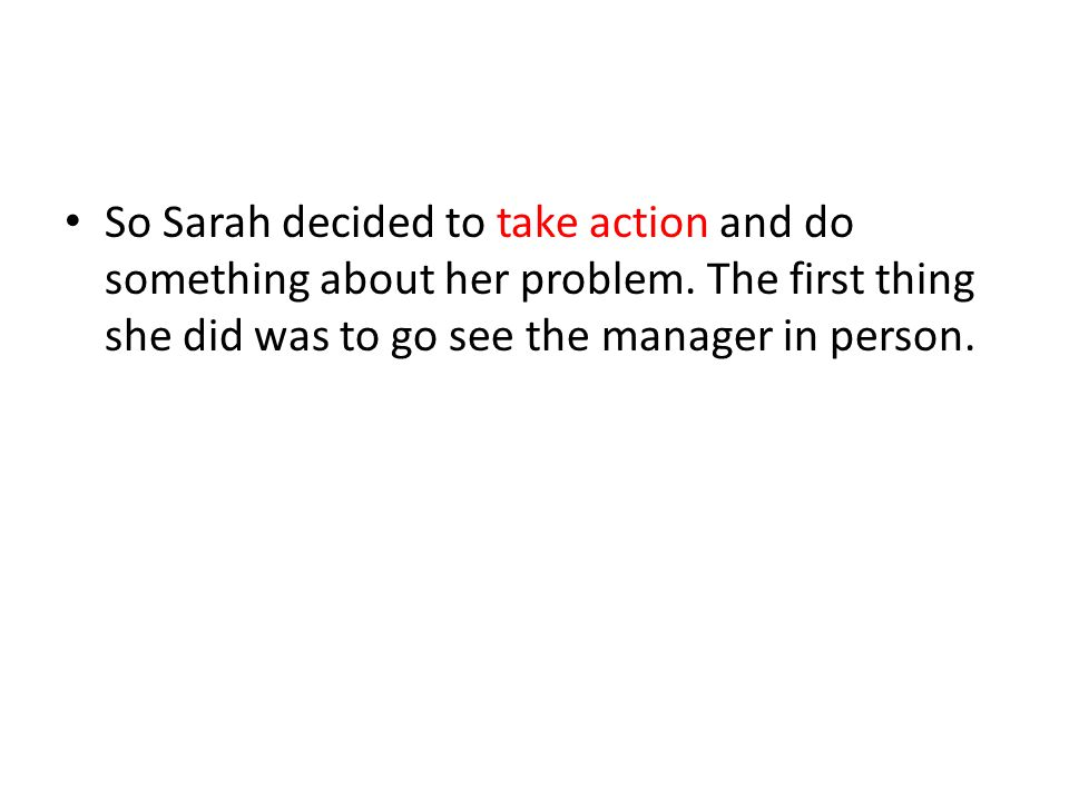 So Sarah decided to take action and do something about her problem.