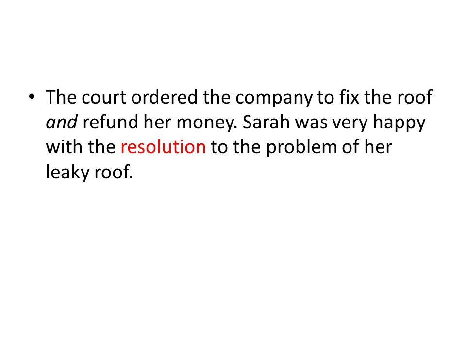 The court ordered the company to fix the roof and refund her money.