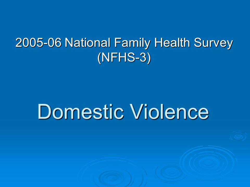 Domestic Violence 2005-06 National Family Health Survey (NFHS-3)