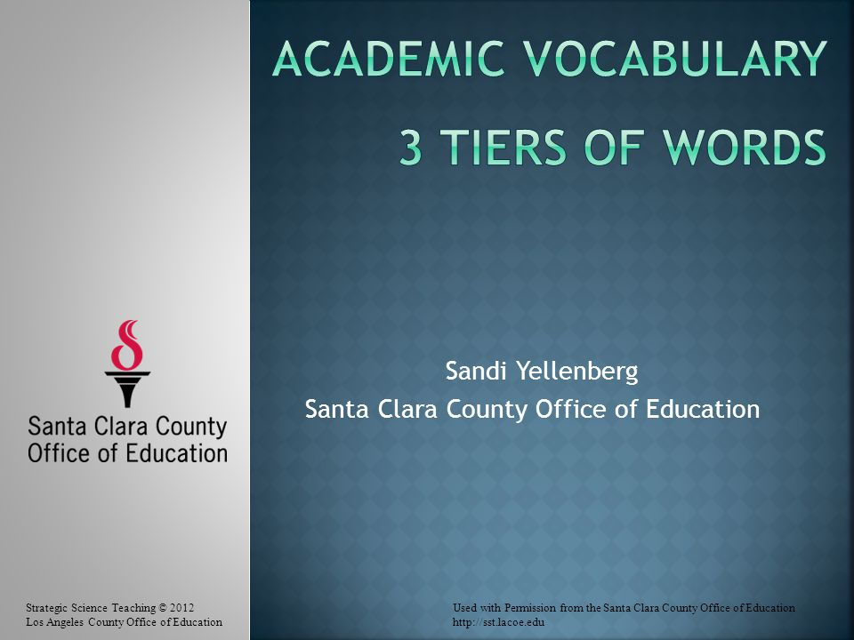 Sandi Yellenberg Santa Clara County Office of Education Strategic Science Teaching © 2012Used with Permission from the Santa Clara County Office of Education Los Angeles County Office of Educationhttp://sst.lacoe.edu