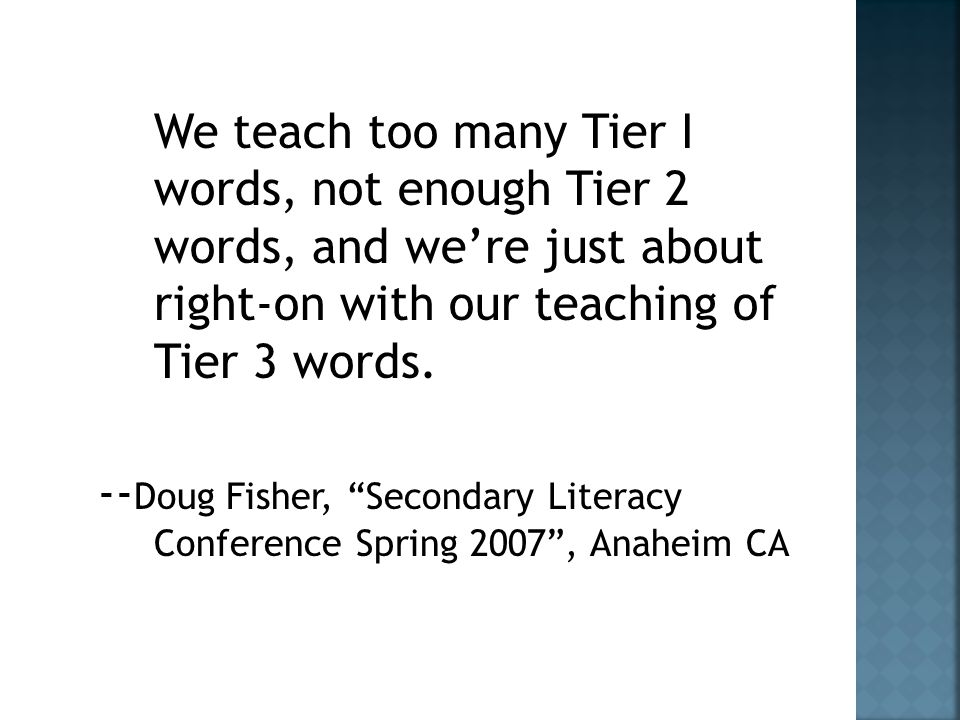 We teach too many Tier I words, not enough Tier 2 words, and we're just about right-on with our teaching of Tier 3 words.