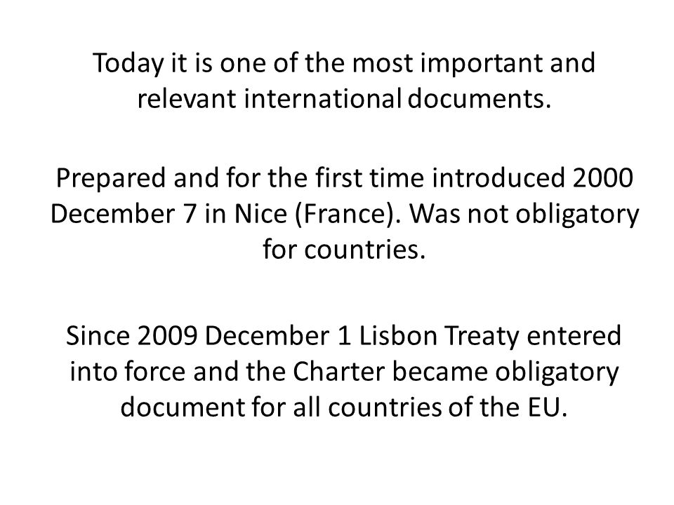 Today it is one of the most important and relevant international documents. Prepared and for the first time introduced 2000 December 7 in Nice (France