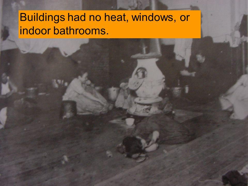 Buildings had no heat, windows, or indoor bathrooms.