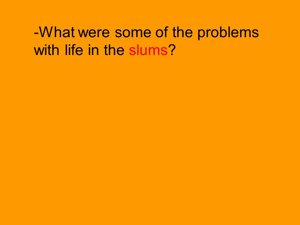 -What were some of the problems with life in the slums