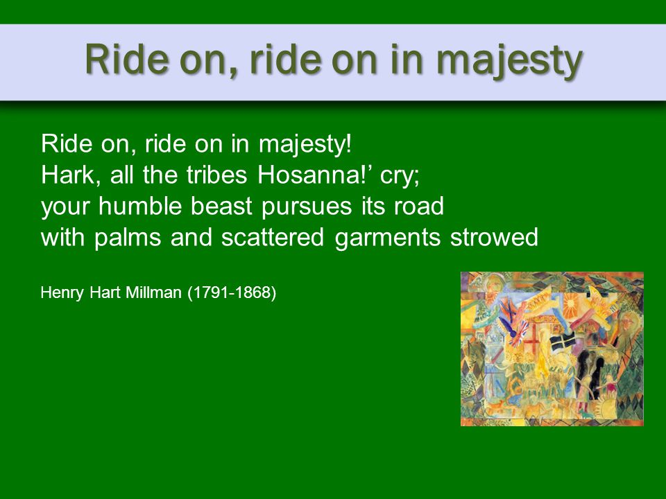 Ride on, ride on in majesty Ride on, ride on in majesty.