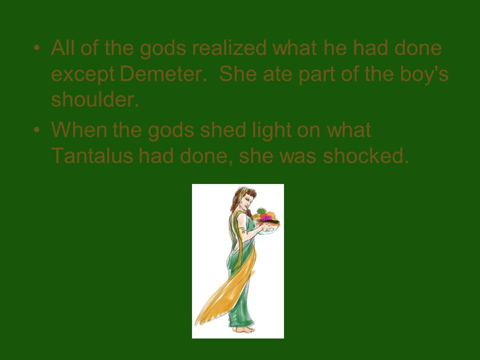 All of the gods realized what he had done except Demeter.