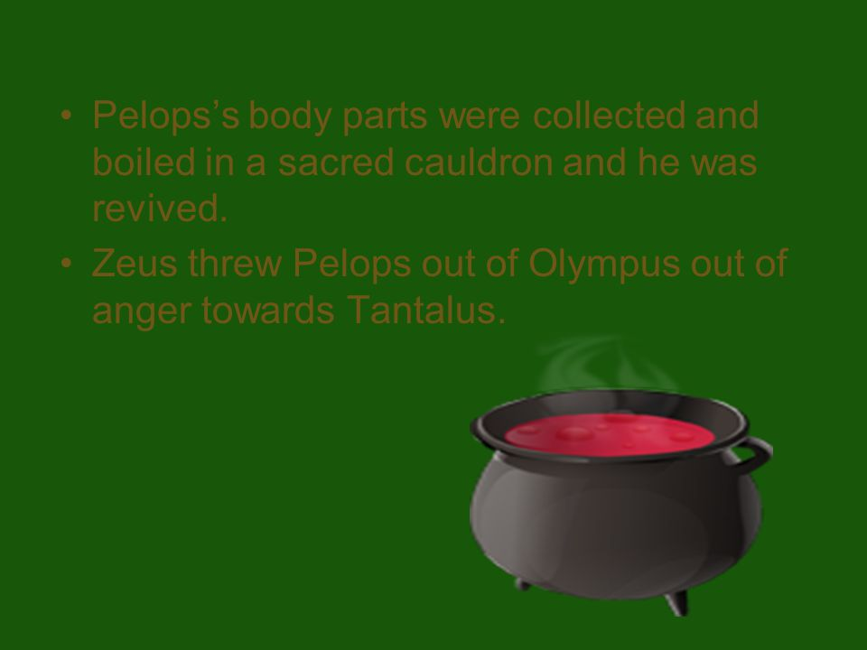 Pelops's body parts were collected and boiled in a sacred cauldron and he was revived.
