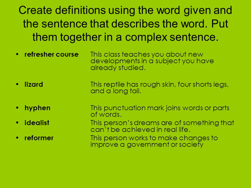 Create definitions using the word given and the sentence that describes the word.