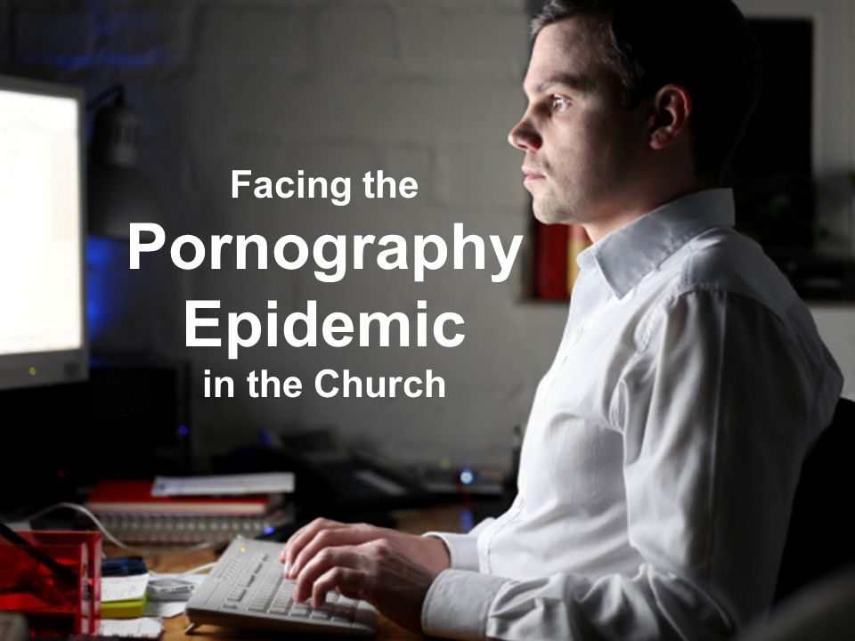 Facing the Pornography Epidemic in the Church